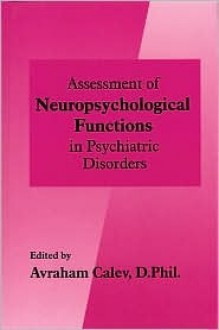 Assessment of Neuropsychological Functions in Psychiatric Disorders - Avraham Calev