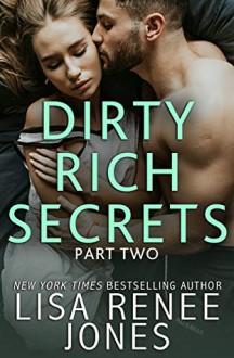 Dirty Rich Secrets: Part Two (Dirty Rich Secrets #2; Dirty Rich #12)) - Lisa Renee Jones