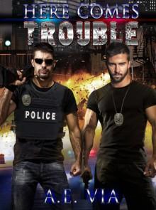 Here Comes Trouble - A.E. Via