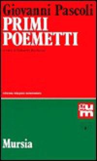 Primi poemetti (Grande universale Mursia. nuova serie) - Giovanni Pascoli, Odoardo Becherini