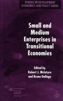Small and Medium Enterprises in Transitional Economies (Studies in Development Economics and Policy) - Bruno Dallago