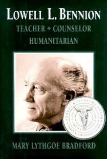 Lowell L. Bennion: Teacher, Counselor, Humanitarian - Mary Lythgoe Bradford