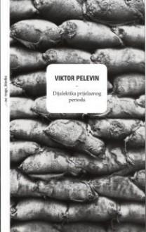 Dijalektika prijelaznog perioda - Victor Pelevin, Irena Lukšić