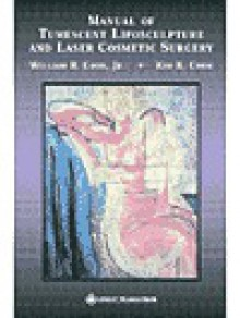 Manual of Tumescent Liposculpture and Laser Cosmetic Surgery: Including the Weekend Alternative to the Facelifttm - William R. Cook