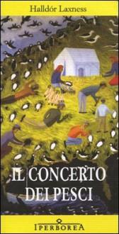 Il concerto dei pesci - Halldór Laxness, Silvia Cosimini, Nicola Lecca