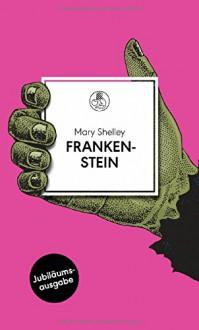 Frankenstein: oder Der moderne Prometheus. Roman - Mary Shelley,Georg Klein,Alexander Pechmann
