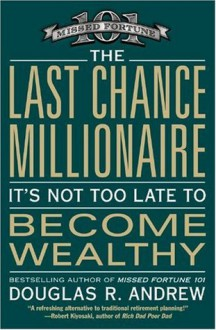 The Last Chance Millionaire: It's Not Too Late to Become Wealthy - Douglas Andrew