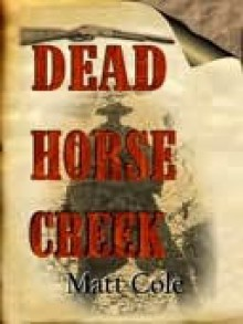 Dead Horse Creek - Matt Cole