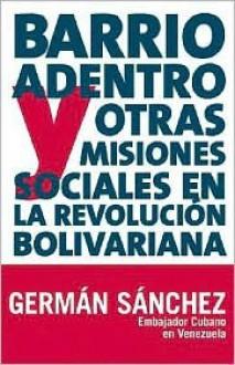 Barrio Adentro Y Otras Misiones Sociales En La Revolucion Bolivariano - Germn Snchez