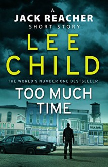 Too Much Time: A Jack Reacher Short Story - Lee Child