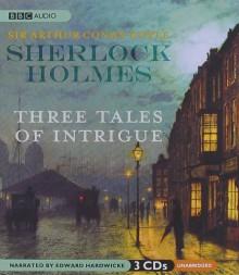 Sherlock Holmes: Three Tales of Intrigue - Edward Hardwicke, Arthur Conan Doyle
