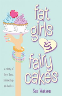 Fat Girls And Fairy Cakes - Sue Watson