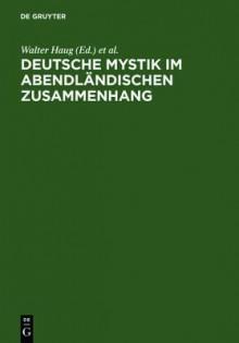 German Mysticism in the Western Context. Newly Discovered Texts, New Methodologies, New Theoretical Concepts. Colloquium at Fischingen Monastery 1998. - Johann Heinrich Zedler, Walter Haug, Wolfram Schneider-Lastin
