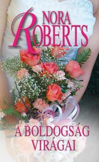 A boldogság virágai (Menyasszonyok #2.) - Kaul Éva Gondáné, Nora Roberts