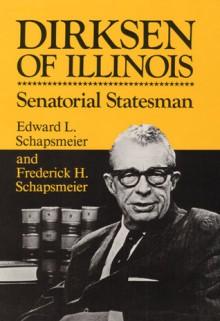 Dirksen of Illinois: Senatorial Statesman - Edward L Schapsmeier, Frederick H Schapsmeier