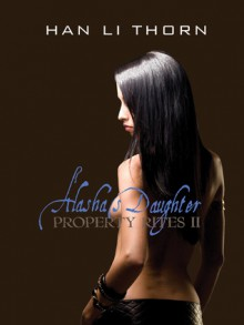 Alasha's Daughter: Property Rites II - Han Li Thorn