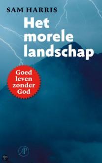 Het morele landschap: Hoe de wetenschap ons de weg kan wijzen - Sam Harris, Frans van Zetten