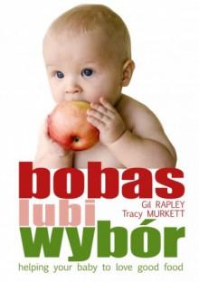 Bobas lubi wybór. Twoje dziecko pokocha dobre jedzenie - Gill Rapley, Tracey Murkett