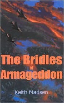 The Bridles of Armageddon - Keith Madsen