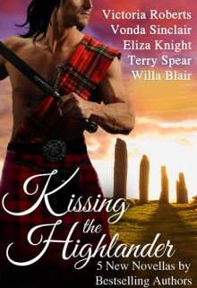 Kissing the Highlander - Victoria Roberts, Vonda Sinclair, Eliza Knight, Terry Spear, Willa Blair