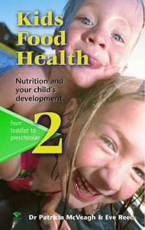 Kids Food Health: From Toddler To Preschooler Bk. 2: Nutrition And Your Child's Development - Patricia McVeagh, Eve Reed