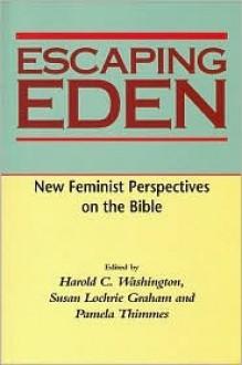 Escaping Eden: New Feminist Perspectives on the Bible - Eric Yamamoto, Pamela Thimmes, Eric Yamamoto