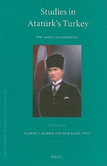 Studies in Ataturk's Turkey: The American Dimension - George S. Harris, Nur Bilge Criss