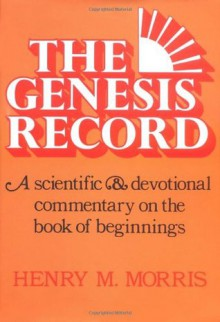 The Genesis Record: A Scientific and Devotional Commentary on the Book of Beginnings - Arnold D. Ehlert, Henry M. Morris