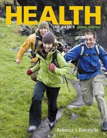Health: The Basics, Green Edition (9th Edition) - Rebecca Donatelle