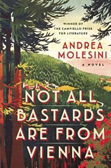 Not all Bastards are from Vienna: A Novel - Andrea Molesini