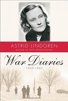 War Diaries, 1939–1945 - Astrid Lindgren,Sarah Death
