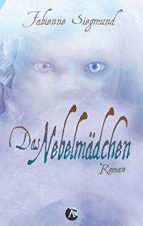 Das Nebelmädchen - Fabienne Siegmund,Shikomo