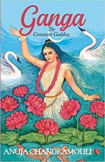 Ganga: The Constant Goddess - Anuja Chandramouli