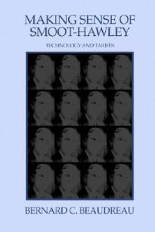 Making Sense of Smoot-Hawley: Technology and Tariffs - Bernard C. Beaudreau