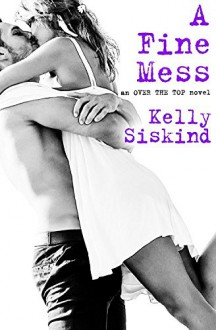 A Fine Mess (Over the Top) - Kelly Siskind