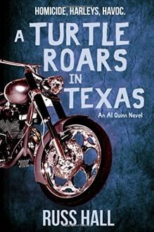 A Turtle Roars in Texas: An Al Quinn Novel - Russ Hall