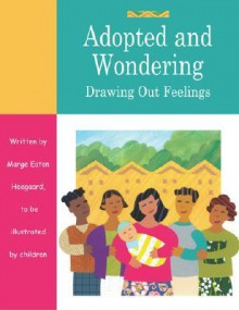 Adopted and Wondering: Drawing Out Feelings - Marge Eaton Heegaard