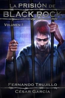La Prisión de Black Rock. Volumen 1 (Volume 1) (Spanish Edition) - Fernando Trujillo, Cesar García, Nieves García Bautista, Javier Charro