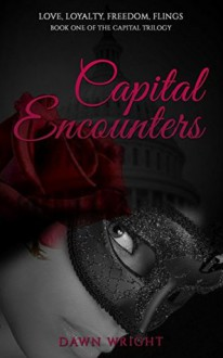 Capital Encounters: Love, Loyalty, Freedom, Flings (The Capital Trilogy #1) - Dawn Wright