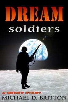 Dream Soldiers - Michael D. Britton