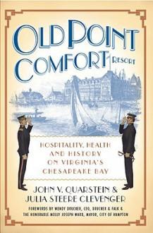 Old Point Comfort Resort (VA): Hospitality, Health & History on Virginia's Chesapeake Bay - John V. Quarstein, Julia Steere Clevenger