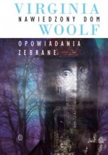 Nawiedzony dom. Opowiadania zebrane - Virginia Woolf
