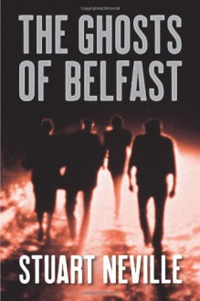 The Ghosts of Belfast - Stuart Neville