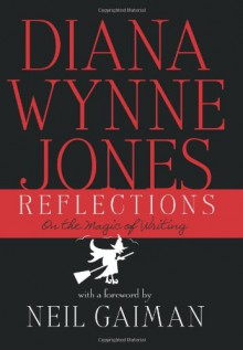 Reflections: On the Magic of Writing - Diana Wynne Jones