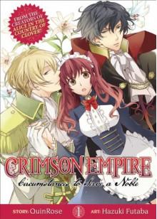 Crimson Empire Vol 1: Circumstances to Serve a Noble - QuinRose,Hazuki Futaba