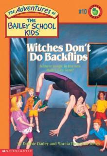 Witches Don't Do Backflips - Debbie Dadey, Marcia Thornton Jones, John Steven Gurney