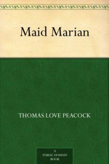 Maid Marian - Thomas Love Peacock