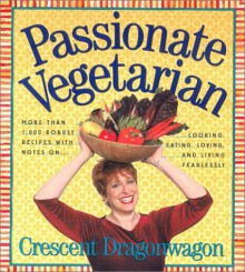 Passionate Vegetarian - Crescent Dragonwagon