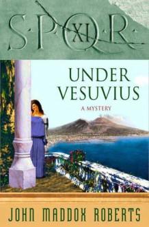 SPQR XI: Under Vesuvius - John Maddox Roberts