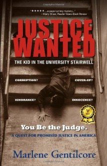 Justice Wanted: The Kid in the University Stairwell - Marlene Gentilcore